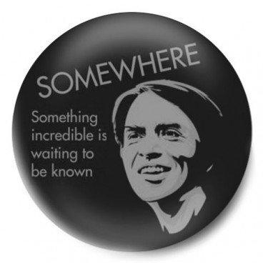 Carl Sagan Somewhere something incredible...